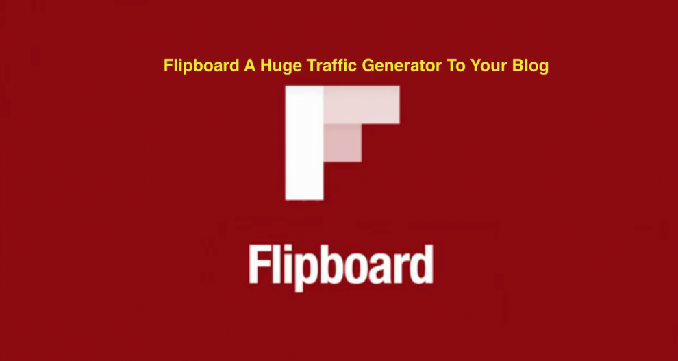 Flipboard A Huge Traffic Generator To Your Blog-Know How?