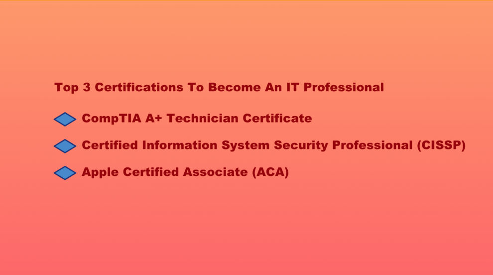 Top 3 Certifications To Become An IT Professional